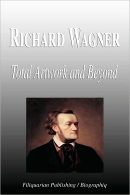 Richard Wagner - Total Artwork And Beyond (Biography)
