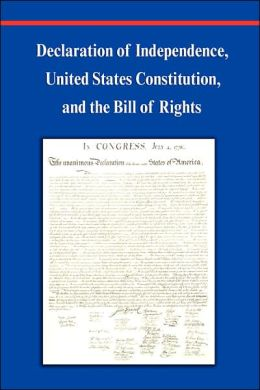Declaration of Independence, Constitution Of The United States Of America, Bill Of Rights And Constitutional Amendments (Including Images Of Original Historical American Documents)