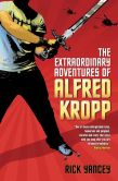 Book Cover Image. Title: The Extraordinary Adventures of Alfred Kropp (Alfred Kropp Series #1), Author: Rick Yancey