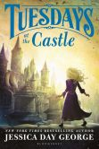 Book Cover Image. Title: Tuesdays at the Castle (Tuesdays at the Castle Series #1), Author: Jessica Day George