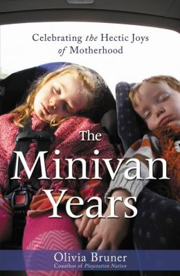 The Minivan Years: Celebrating the Hectic Joys of Motherhood