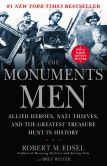 Book Cover Image. Title: The Monuments Men:  Allied Heroes, Nazi Thieves and the Greatest Treasure Hunt in History, Author: Robert M. Edsel