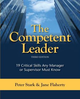 The Competent Leader: 19 Critical Skills Any Manager or Supervisor Must Know