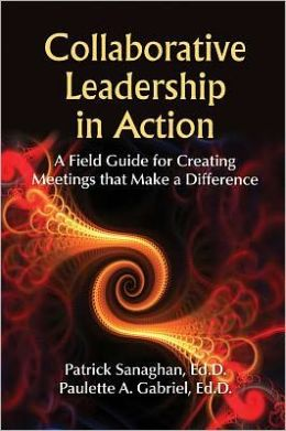 Collaborative Leadership in Action: A Field Guide for Creating Meetings That Make a Difference