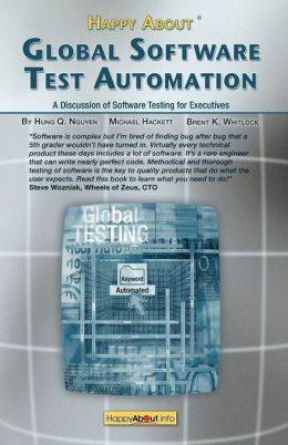 Happy About Global Software Test Automation: A Discussion of Software Testing for Executives