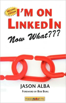 I'M On Linkedin--Now What??? (Second Edition)