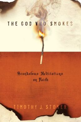 The God Who Smokes: Scandalous Meditations on Faith