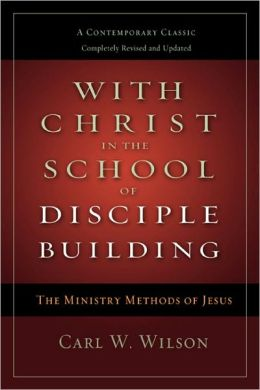 With Christ in the School of Disciple Building: The Ministry Methods of JesusA Contemporary Classic- Completely Revised and Updated