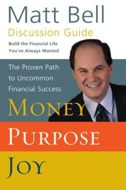 Money, Purpose, Joy Discussion Guide: The Proven Path to Uncommon Financial Success