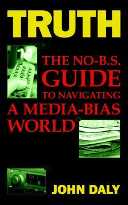 Truth: The No-B. S. Guide to Navigating A Media-Bias World