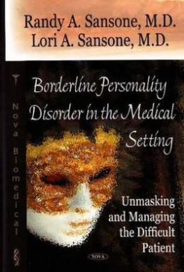 Borderline Personality in the Medical Setting: Unmasking and Managing the Difficult Patient