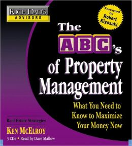 The ABC's of Property Management: What You Need to Know to Maximize Your Money Now (Rich Dad's Advisors Series)
