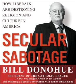 Secular Sabotage: How Liberals Are Destroying Religion and Culture in America