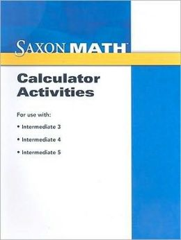 Saxon Math Intermediate 3-5: Calculator Activities Stephen Hake