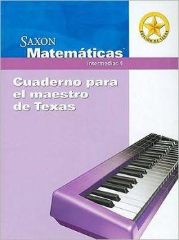 Saxon Math Intermediate 4 Texas: Teacher Edition Notebook Spanish 2008