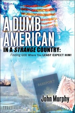 A Dumb American In A Strange Country: