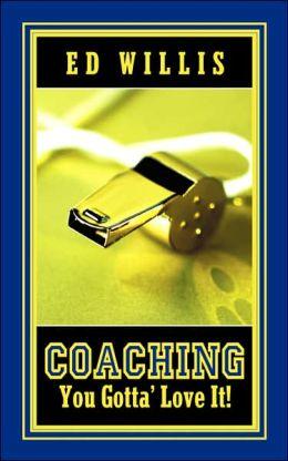 Coaching You Gotta' Love It!