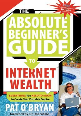The Absolute Beginner's Guide to Internet Wealth