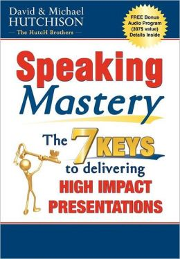 Speaking Mastery: The Keys to Delivering High Impact Presentations