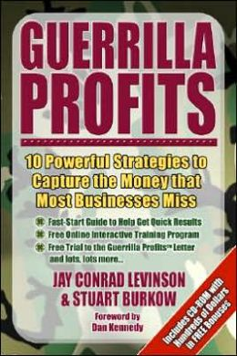 Guerrilla Profits: 10 Powerful Strategies to Capture the Money That Most Businesses Miss