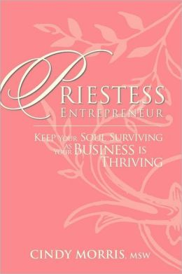 Priestess Entrepreneur: Keep Your Soul Surviving as Your Business Is Thriving