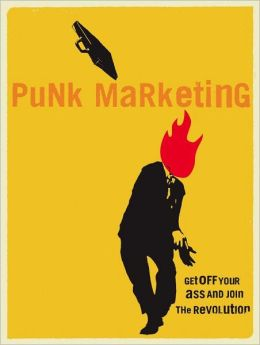 Punk Marketing: Get Off Your A*s and Join the Revolution