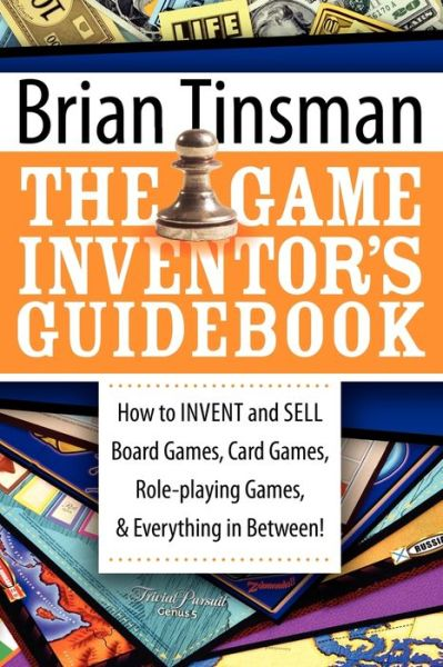Game Inventor's Guidebook: How to Invent and Sell Board Games, Card Games, Role-Playing Games & Everything in Between!