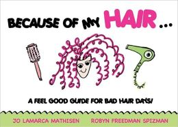 Because of My Hair...: A Feel Good Guide for Bad Hair Days!