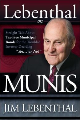 Lebenthal On Munis: Straight Talk About Tax-Free Municipal Bonds for the Troubled Investor Deciding