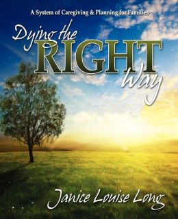Dying The Right Way: A System of Care Giving and Planning for Families