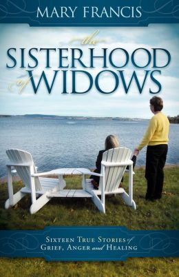 The Sisterhood of Widows: Sixteen True Stories of Grief, Anger and Healing