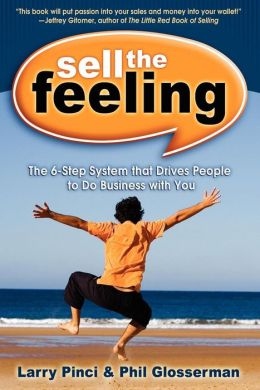Sell the Feeling: The 6-Step System That Drives People to Do Business with You