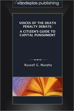 Voices of the Death Penalty Debate: A Citizen's Guide to Capital Punishment