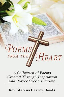 Poems from the Heart: A Collection of Poems Created Through Inspiration and Prayer over a Lifetime