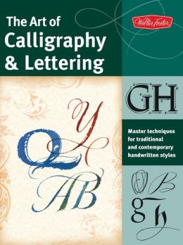 The Art of Calligraphy & Lettering: Master techniques for traditional and contemporary handwritten fonts