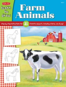 Learn to Draw Farm Animals: Step-by-step instructions for 21 favorite subjects, including a horse, cow & pig!