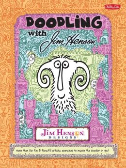 Doodling with Jim Henson: More than 50 fun & fanciful artistic exercises to inspire the doodler in you!
