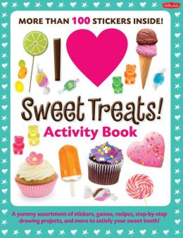 I Love Sweet Treats! Activity Book: A yummy assortment of stickers, games, recipes, step-by-step drawing projects, and more to satisfy your sweet tooth!