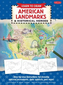 Learn to Draw American Landmarks & Historical Heroes: Step-by-step instructions for drawing national monuments, state symbols, and more!