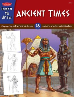 Ancient Times: Step-by- step instructions for 18 ancient characters and civilizations