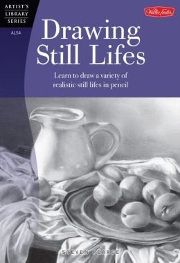 Drawing Still Lifes: Learn to draw a variety of realistic still lifes in pencil