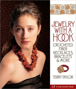 Jewelry with a Hook: Crocheted Fiber Necklaces, Bracelets & More