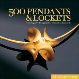 500 Pendants & Lockets: Contemporary Interpretations of Classic Adornments
