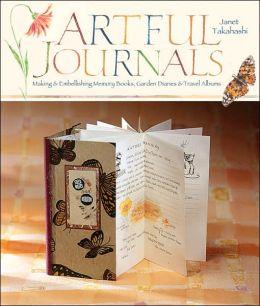 Artful Journals: Making & Embellishing Memory Books, Garden Diaries & Travel Albums