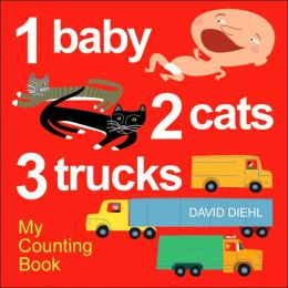 1 Baby, 2 Cats, 3 Trucks: My Counting Book