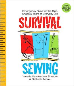 Survival Sewing: Emergency Fixes for the Rips, Snags & Tears of Everyday Life