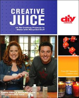 Creative Juice (DIY): 45 Re-Crafting Projects to Make with Recycled Stuff