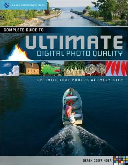 Complete Guide to Ultimate Digital Photo Quality: Optimize Your Photos at Every Step