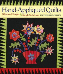 Hand-Appliqued Quilts: Beautiful Designs and Simple Techniques