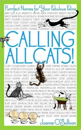 Calling All Cats!: Purrrfect Names for Your Fabulous Feline